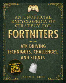 An Unofficial Encyclopedia of Strategy for Fortniters: ATK Driving Techniques, Challenges, and Stunts by Jason R. Rich, 9781510744554