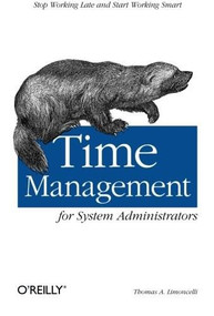 Time Management for System Administrators (Stop Working Late and Start Working Smart) by Thomas A. Limoncelli, 9780596007836