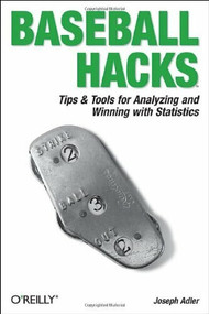 Baseball Hacks (Tips & Tools for Analyzing and Winning with Statistics) by Joseph Adler, 9780596009427