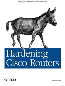 Hardening Cisco Routers (Help for Network Administrators) by Thomas Akin, 9780596001667