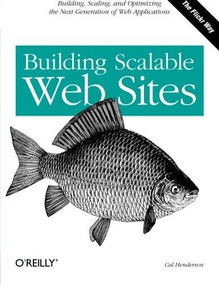 Building Scalable Web Sites (Building, Scaling, and Optimizing the Next Generation of Web Applications) by Cal Henderson, 9780596102357