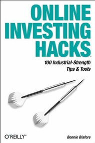 Online Investing Hacks (100 Industrial-Strength Tips & Tools) by Bonnie Biafore, 9780596006778
