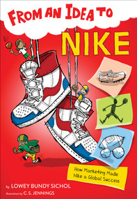 From an Idea to Nike (How Marketing Made Nike a Global Success) by Lowey Bundy Sichol, C.S. Jennings, 9781328453631
