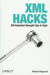 XML Hacks (100 Industrial-Strength Tips and Tools) by Michael Fitzgerald, 9780596007119