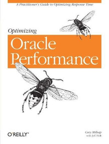 Optimizing Oracle Performance (A Practitioner's Guide to Optimizing Response Time) by Cary Millsap, Jeff Holt, 9780596005276