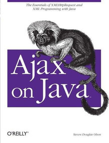 Ajax on Java (The Essentials of XMLHttpRequest and XML Programming with Java) by Steven Douglas Olson, 9780596101879