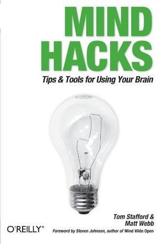 Mind Hacks (Tips & Tricks for Using Your Brain) by Tom Stafford, Matt Webb, 9780596007799