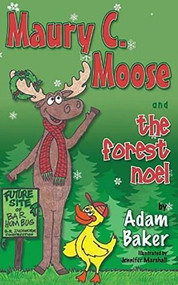 Maury C. Moose And The Forest Noel by Adam Baker, 9781630470760