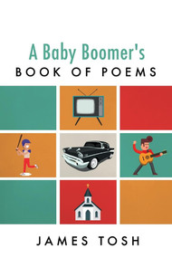 A Baby Boomer's Book of Poems by James Tosh, 9781543949353