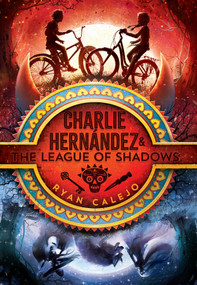 Charlie Hernández & the League of Shadows by Ryan Calejo, 9781534426580