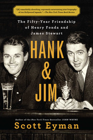 Hank and Jim (The Fifty-Year Friendship of Henry Fonda and James Stewart) - 9781501102189 by Scott Eyman, 9781501102189
