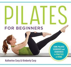 Pilates for Beginners (Core Pilates Exercises and Easy Sequences to Practice at Home) by Katherine Corp, Kimberly Corp, 9781641521505