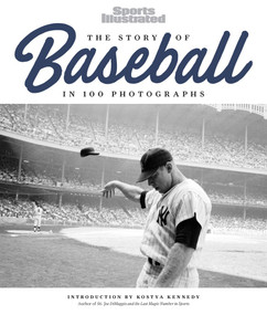 The Story of Baseball (In 100 Photographs) by The Editors of Sports Illustrated, 9781547800018