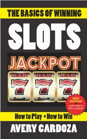 The Basics of Winning Slots by Avery Cardoza, 9781580423809