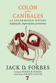 Colón y otros caníbales (La enfermedad wétiko: Explotación, imperialismo y terrorismo) by Jack D. Forbes, Amado Lascar, Guillermo Siminiani, 9781609807658
