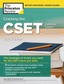Cracking the CSET (California Subject Examinations for Teachers), 2nd Edition (The Strategy & Review You Need for the CSET Score You Want) by The Princeton Review, 9780525567622
