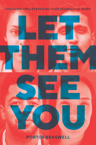 Let Them See You (The Guide for Leveraging Your Diversity at Work) by Porter Braswell, 9780399581403
