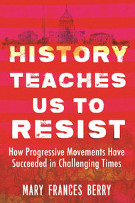 History Teaches Us to Resist (How Progressive Movements Have Succeeded in Challenging Times) - 9780807057674 by Mary Frances Berry, 9780807057674