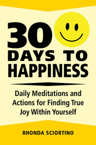 30 Days to Happiness (Daily Meditations and Actions for Finding True Joy Within Yourself) by Rhonda Sciortino, 9781578267828