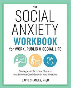 The Social Anxiety Workbook for Work, Public & Social Life (Strategies to Decrease Shyness and Increase Confidence in Any Situation) by David Shanley, 9781641522496