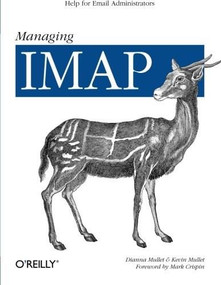 Managing IMAP (Help for Email Administrators) by Dianna Mullet, Kevin Mullet, 9780596000127