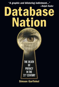 Database Nation (The Death of Privacy in the 21st Century) by Simson Garfinkel, 9780596001056