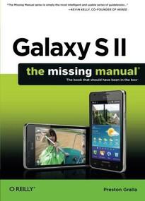 Galaxy S II: The Missing Manual by Preston Gralla, 9781449396817