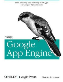 Using Google App Engine (Building Web Applications) by Charles Severance, 9780596800697