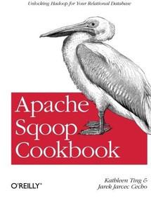 Apache Sqoop Cookbook (Unlocking Hadoop for Your Relational Database) by Kathleen Ting, Jarek Jarcec Cecho, 9781449364625