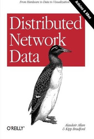 Distributed Network Data (From Hardware to Data to Visualization) by Alasdair Allan, Kipp Bradford, 9781449360269