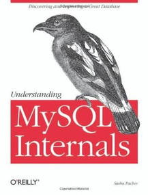 Understanding MySQL Internals (Discovering and Improving a Great Database) by Sasha Pachev, 9780596009571