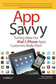 App Savvy (Turning Ideas into iPad and iPhone Apps Customers Really Want) by Ken Yarmosh, 9781449389765