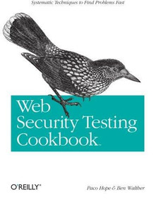 Web Security Testing Cookbook (Systematic Techniques to Find Problems Fast) by Paco Hope, Ben Walther, 9780596514839