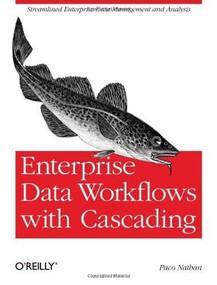 Enterprise Data Workflows with Cascading (Streamlined Enterprise Data Management and Analysis) by Paco Nathan, 9781449358723