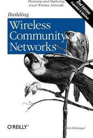 Building Wireless Community Networks (Planning and Deploying Local Wireless Networks) by Rob Flickenger, 9780596005023