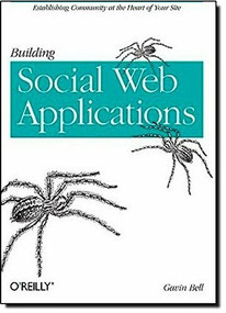 Building Social Web Applications (Establishing Community at the Heart of Your Site) by Gavin Bell, 9780596518752