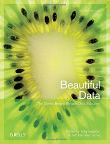 Beautiful Data (The Stories Behind Elegant Data Solutions) by Toby Segaran, Jeff Hammerbacher, 9780596157111