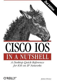 Cisco IOS in a Nutshell (A Desktop Quick Reference for IOS on IP Networks) by James Boney, 9780596008697