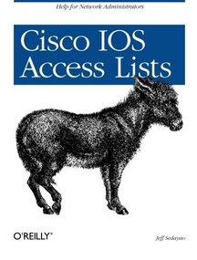 Cisco IOS Access Lists (Help for Network Administrators) by Jeff Sedayao, 9781565923850