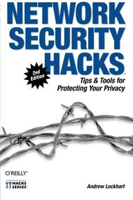 Network Security Hacks (Tips & Tools for Protecting Your Privacy) by Andrew Lockhart, 9780596527631