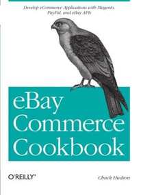 eBay Commerce Cookbook (Using eBay APIs: PayPal, Magento and More) by Chuck Hudson, 9781449320157