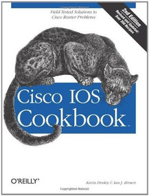 Cisco IOS Cookbook (Field-Tested Solutions to Cisco Router Problems) by Kevin Dooley, Ian Brown, 9780596527228
