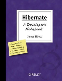 Hibernate: A Developer's Notebook (A Developer's Notebook) by James Elliott, 9780596006969