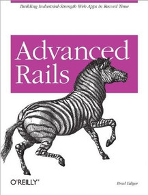 Advanced Rails (Building Industrial-Strength Web Apps in Record Time) by Brad Ediger, 9780596510329