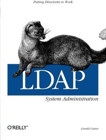 LDAP System Administration (Putting Directories to Work) by Gerald Carter, 9781565924918