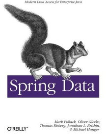 Spring Data (Modern Data Access for Enterprise Java) by Mark Pollack, Oliver Gierke, Thomas Risberg, Jon Brisbin, Michael Hunger, 9781449323950