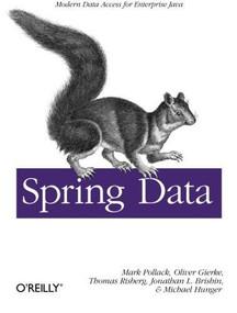 Spring Data (Modern Data Access for Enterprise Java) by Mark Pollack, Oliver Gierke, Thomas Risberg, Jon Brisbin, Michael Hunger, 9781449323950