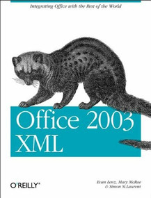 Office 2003 XML (Integrating Office with the Rest of the World) by Evan Lenz, Mary McRae, Simon St. Laurent, 9780596005382