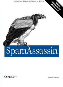 SpamAssassin (The Open Source Solution to SPAM) by Alan Schwartz, 9780596007072