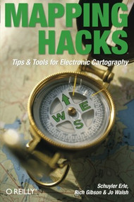 Mapping Hacks (Tips & Tools for Electronic Cartography) by Schuyler Erle, Rich Gibson, Jo Walsh, 9780596007034